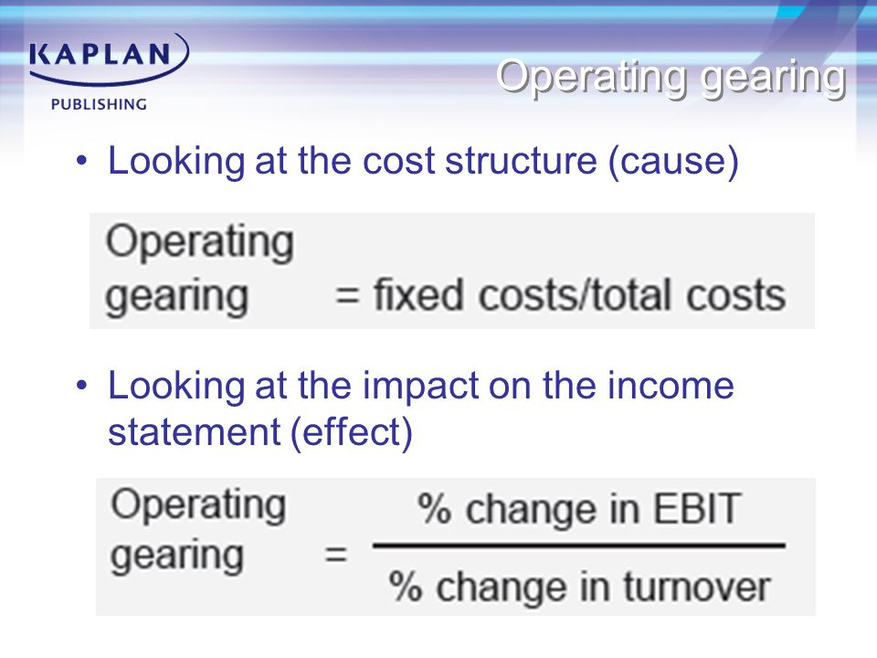 Operating gearing Looking at the cost structure (cause)