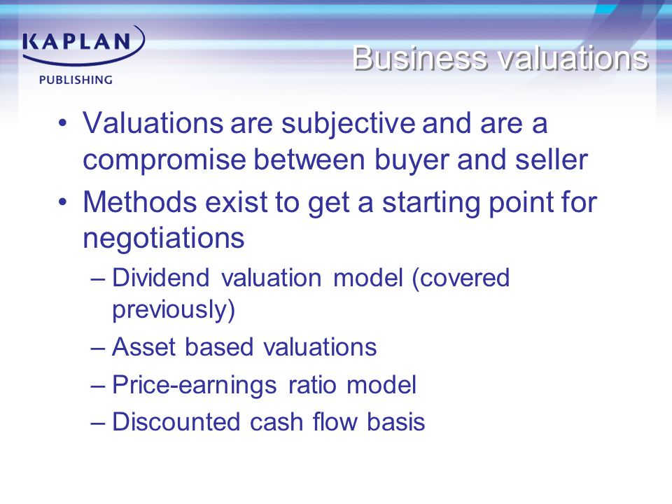 Business valuations Valuations are subjective and are a compromise between buyer and seller. Methods exist to get a starting point for negotiations.
