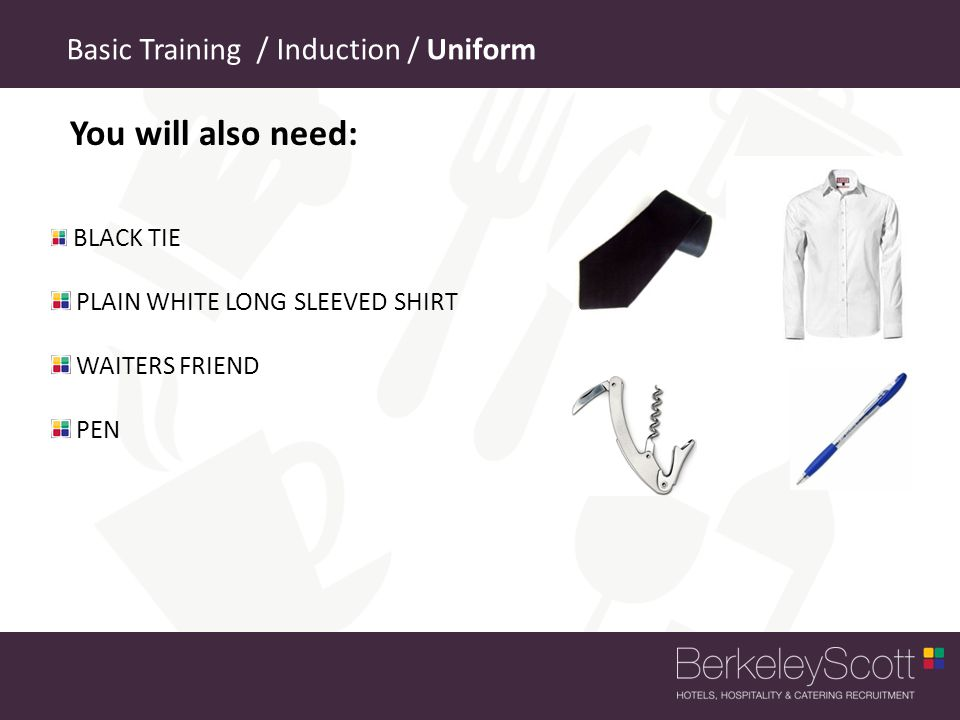 You will also need: Basic Training / Induction / Uniform