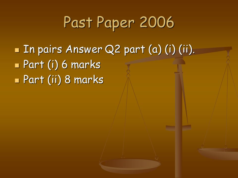 Past Paper 2006 In pairs Answer Q2 part (a) (i) (ii). Part (i) 6 marks