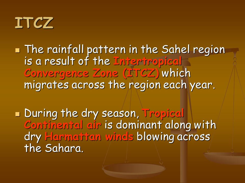 ITCZ The rainfall pattern in the Sahel region is a result of the Intertropical Convergence Zone (ITCZ) which migrates across the region each year.