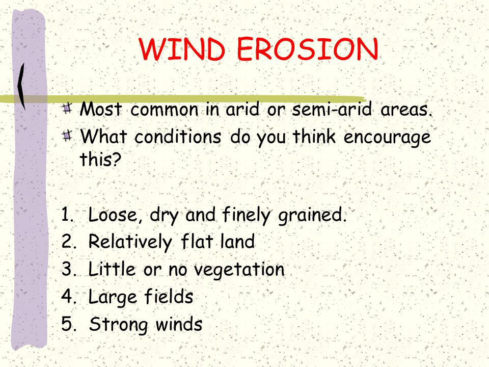 WIND EROSION Most common in arid or semi-arid areas.