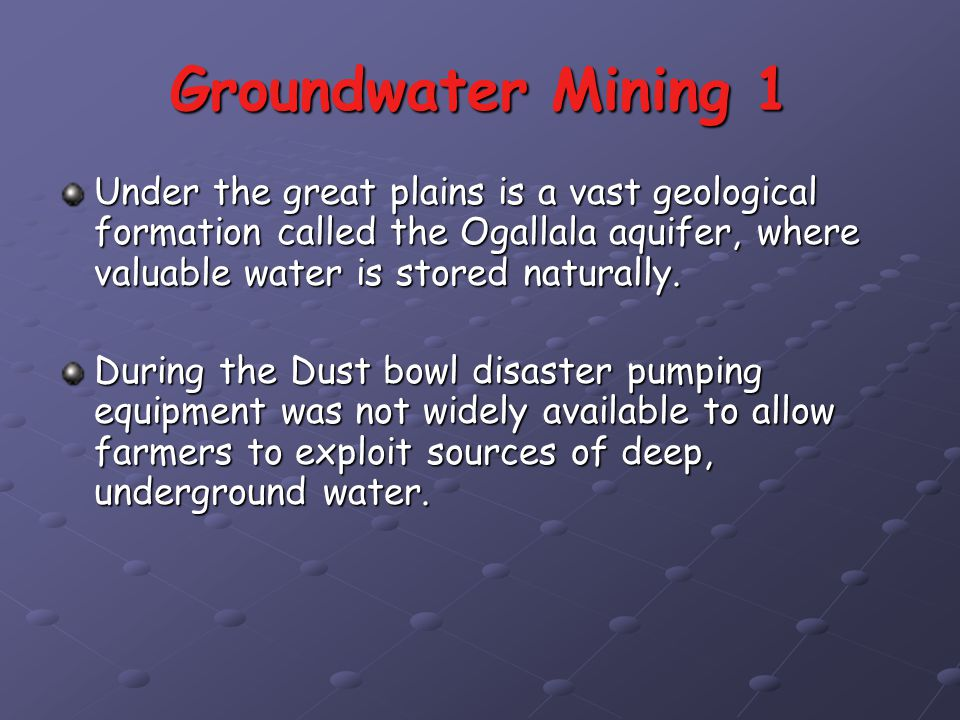 Groundwater Mining 1 Under the great plains is a vast geological formation called the Ogallala aquifer, where valuable water is stored naturally.