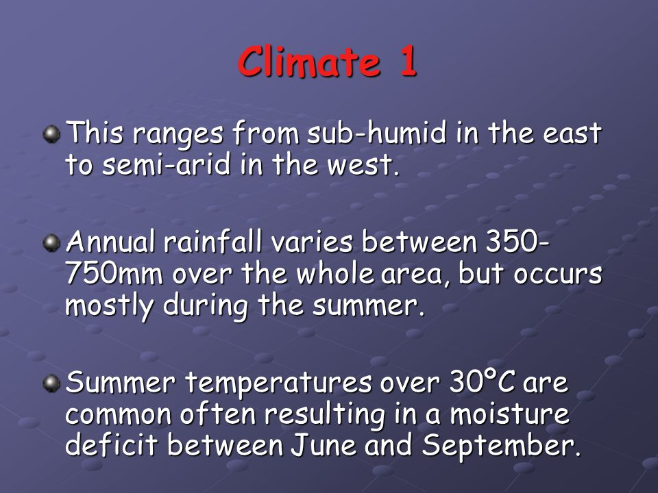 Climate 1 This ranges from sub-humid in the east to semi-arid in the west.