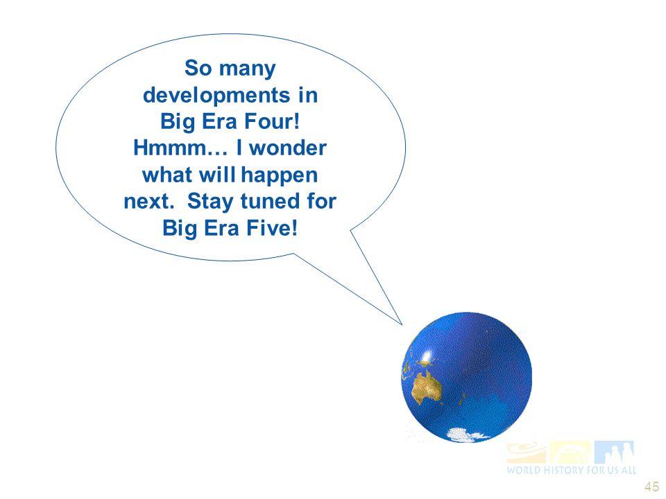 So many developments in Big Era Four!