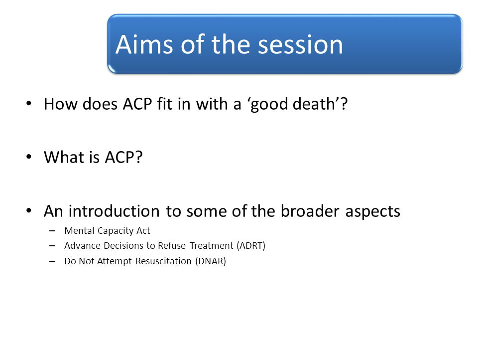 Aims of the session How does ACP fit in with a 'good death'