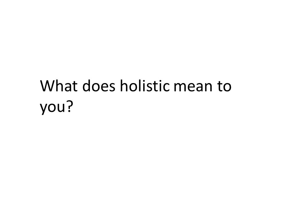 What does holistic mean to you