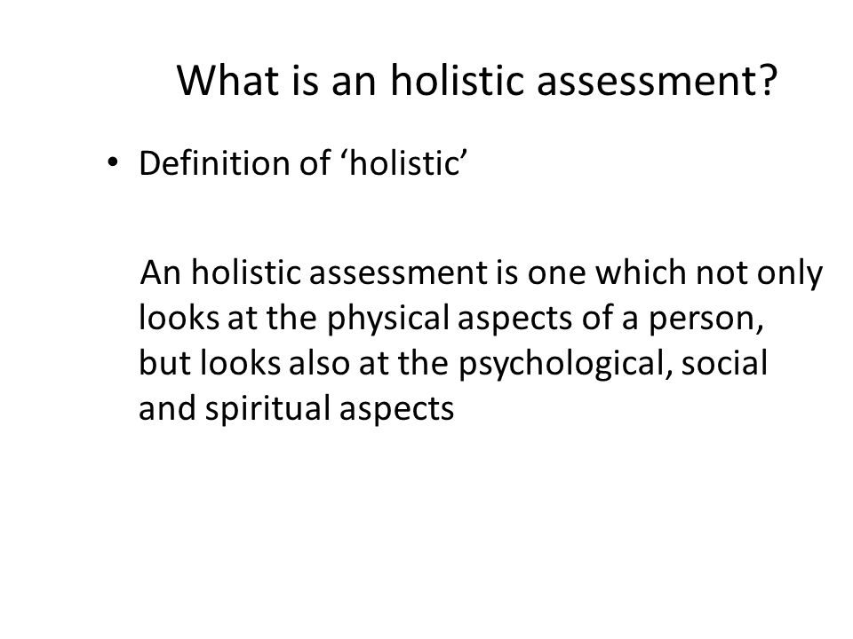 What is an holistic assessment
