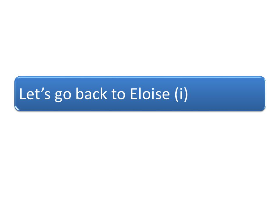 Let's go back to Eloise (i)