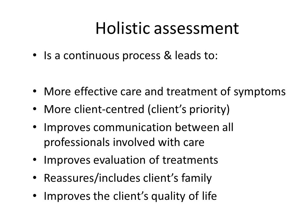 Holistic assessment Is a continuous process & leads to: