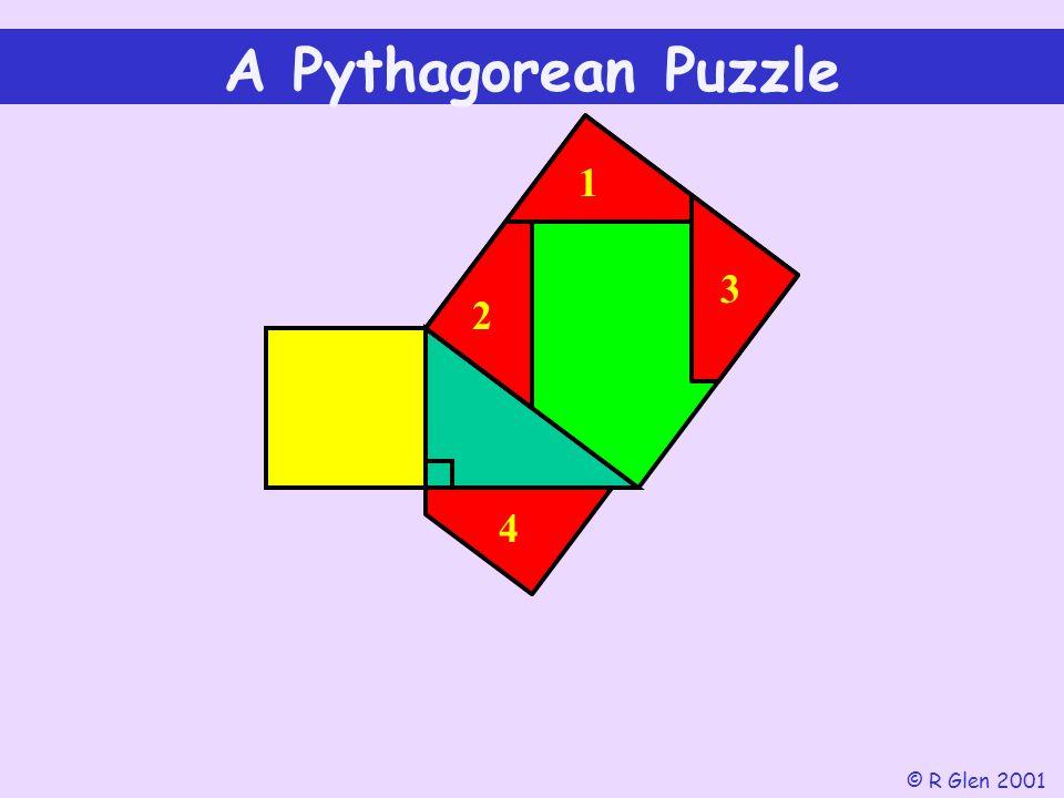 A Pythagorean Puzzle 1 3 2 4 © R Glen 2001