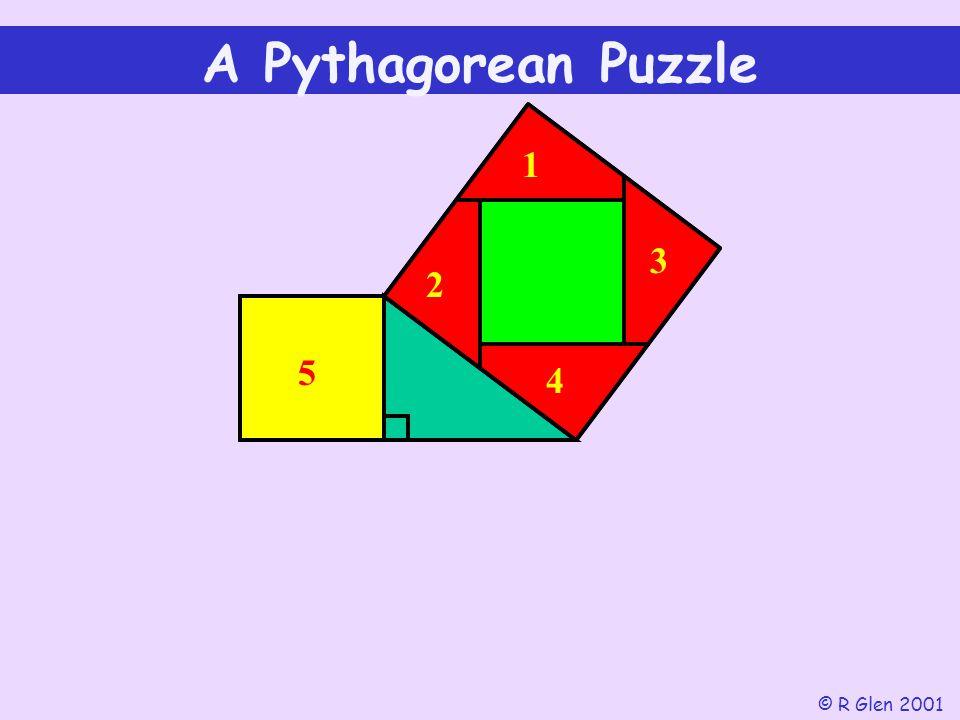 A Pythagorean Puzzle 1 3 2 5 4 © R Glen 2001