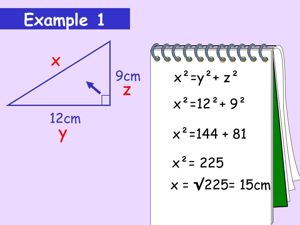Example 1 x z y 9cm x²=y²+ z² x²=12²+ 9² 12cm x²=144 + 81 x²= 225