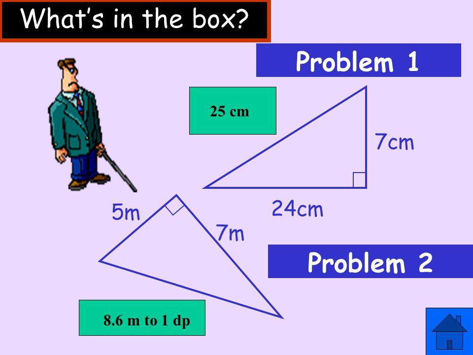 What's in the box Problem 1 Problem 2 7cm 24cm 5m 7m 25 cm