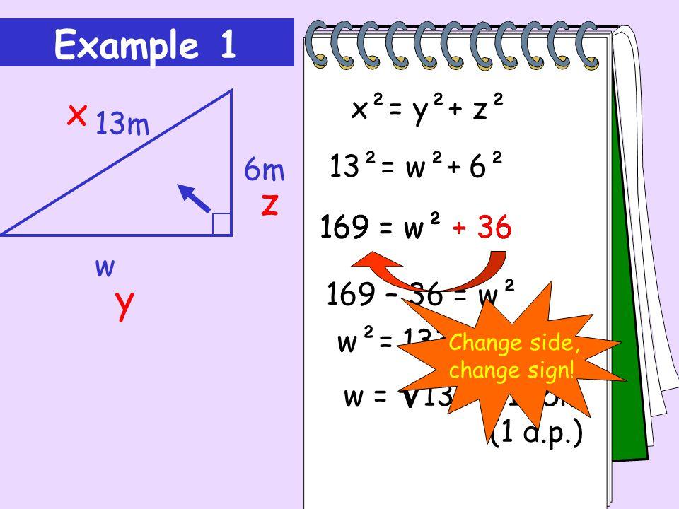 Example 1 x z y w 6m 13m x²= y²+ z² 13²= w²+ 6² 169 = w² + 36