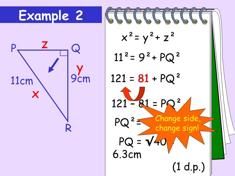 Example 2 z y x x²= y²+ z² 9cm P 11cm R Q 11²= 9²+ PQ² 81
