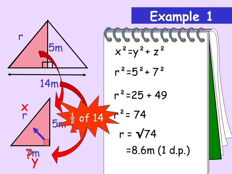 Example 1 x z y r 5m x²=y²+ z² r²=5²+ 7² 14m r²=25 + 49 r r²= 74
