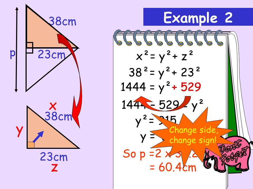 Example 2 x y z 23cm 38cm p x²= y²+ z² 38²= y²+ 23² 1444 = y²+ 529