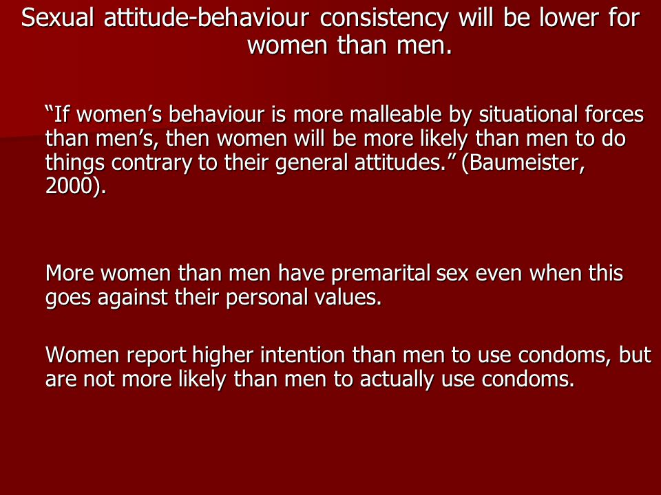 Sexual attitude-behaviour consistency will be lower for women than men.