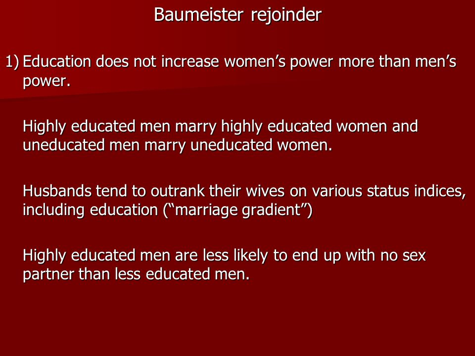 Baumeister rejoinder 1) Education does not increase women's power more than men's power.