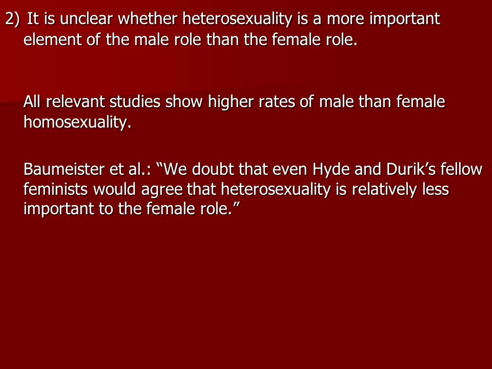 2) It is unclear whether heterosexuality is a more important element of the male role than the female role.
