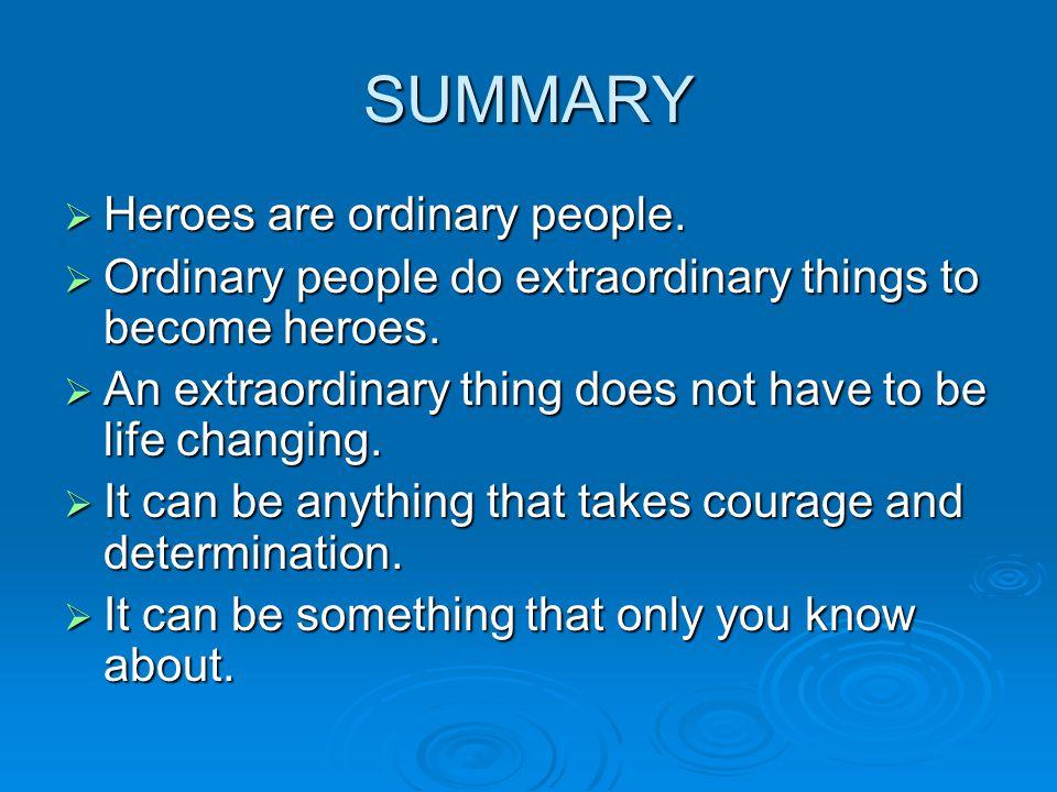 SUMMARY Heroes are ordinary people.