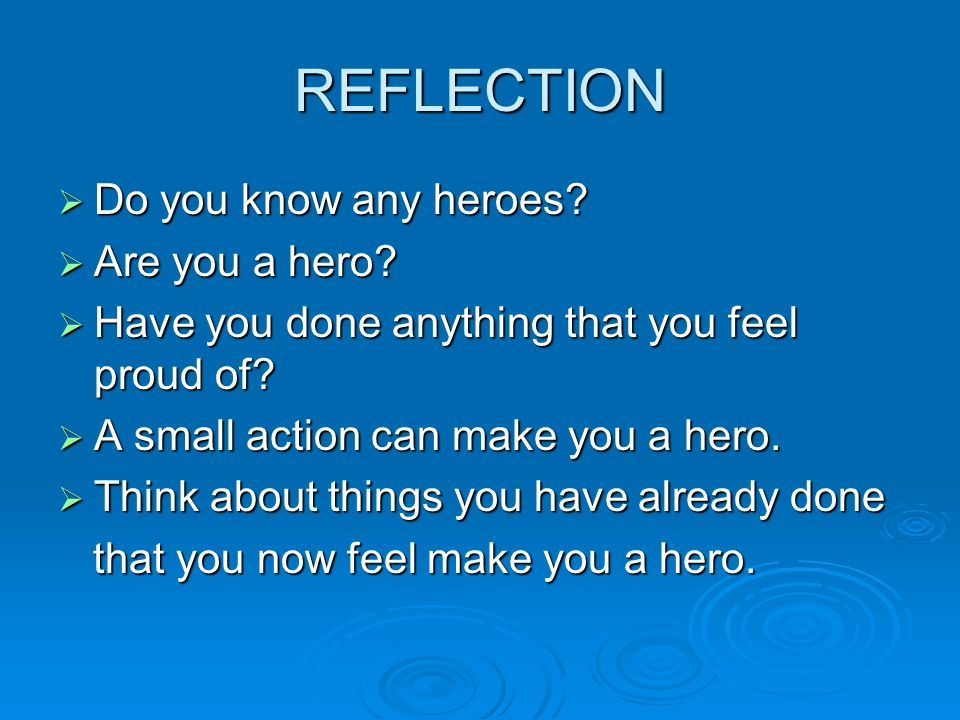 REFLECTION Do you know any heroes Are you a hero