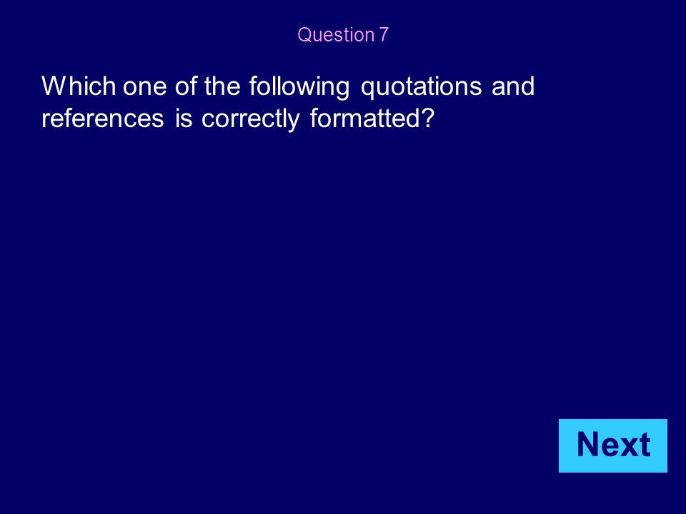 Question 7 Which one of the following quotations and references is correctly formatted Next