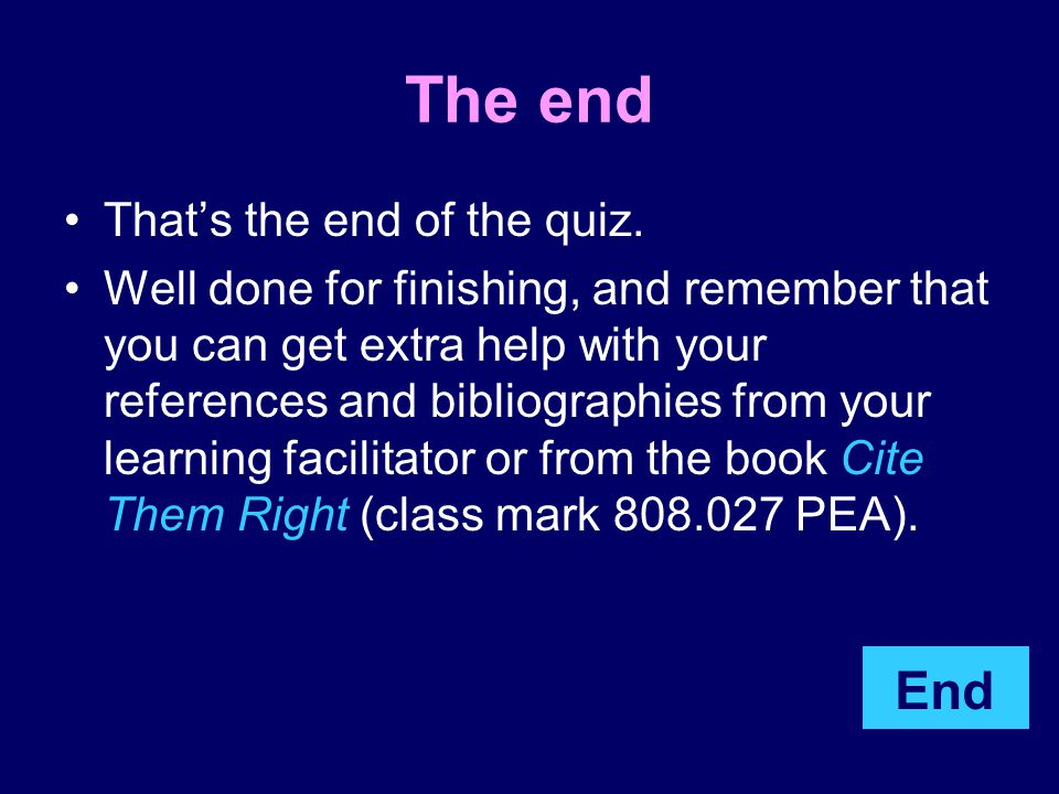 The end End That's the end of the quiz.