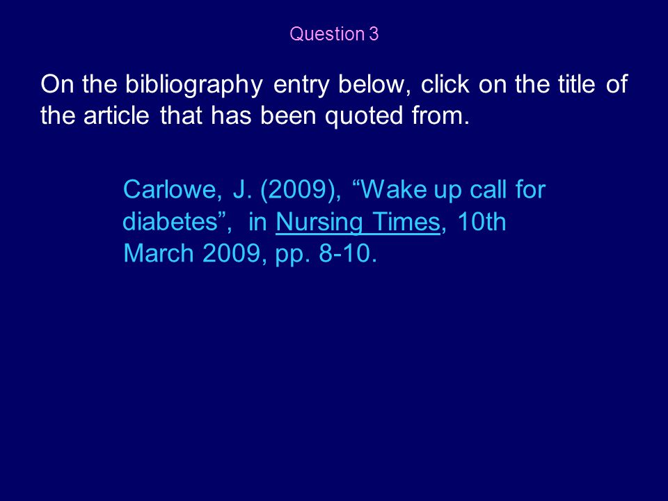 Question 3 On the bibliography entry below, click on the title of the article that has been quoted from.