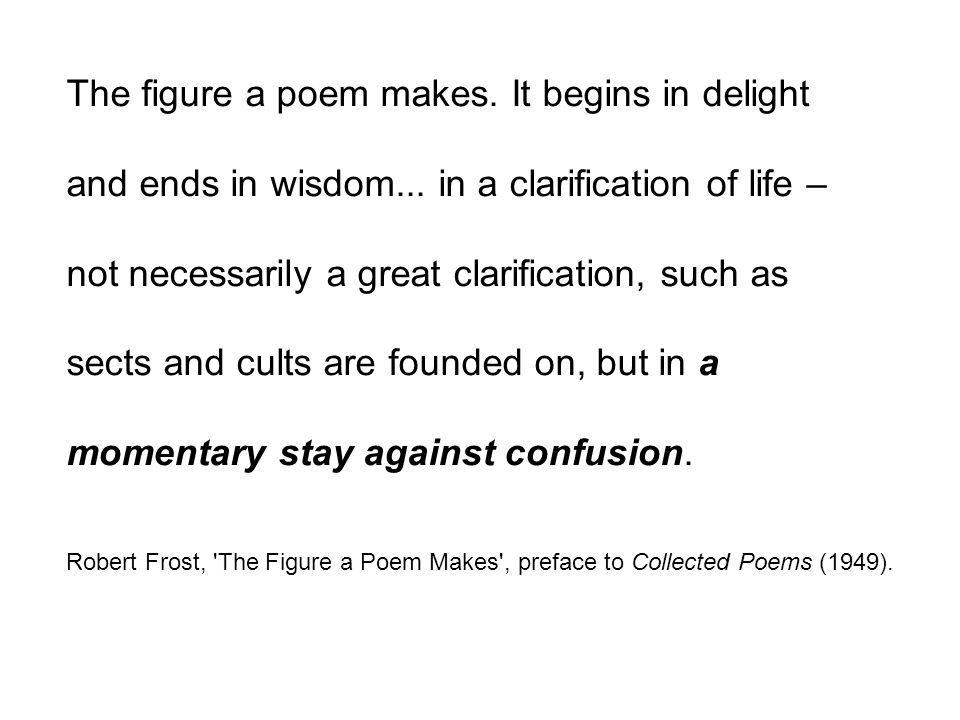 The figure a poem makes. It begins in delight