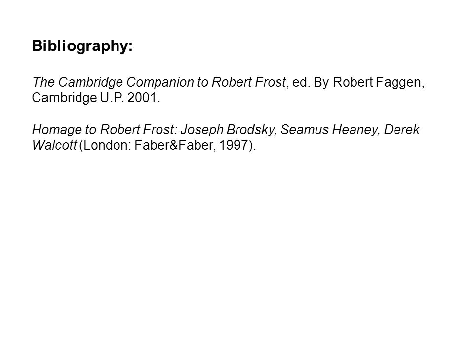 Bibliography: The Cambridge Companion to Robert Frost, ed. By Robert Faggen, Cambridge U.P. 2001.