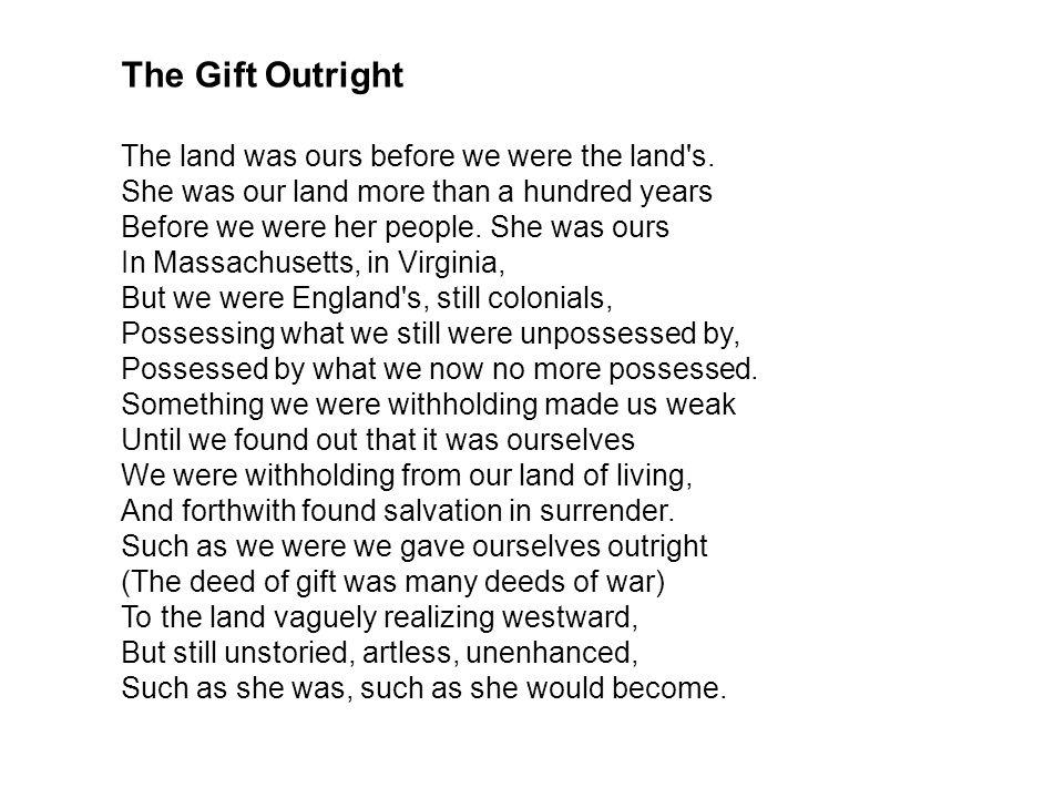 The Gift Outright The land was ours before we were the land s.