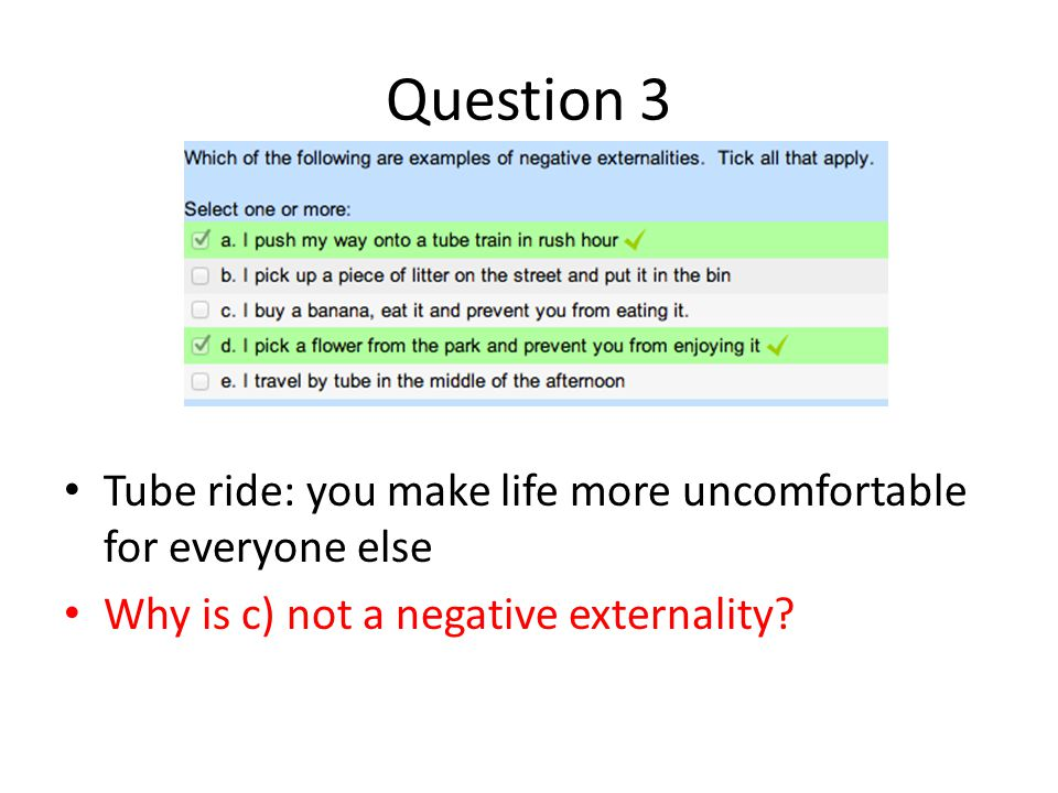 Question 3 Tube ride: you make life more uncomfortable for everyone else.