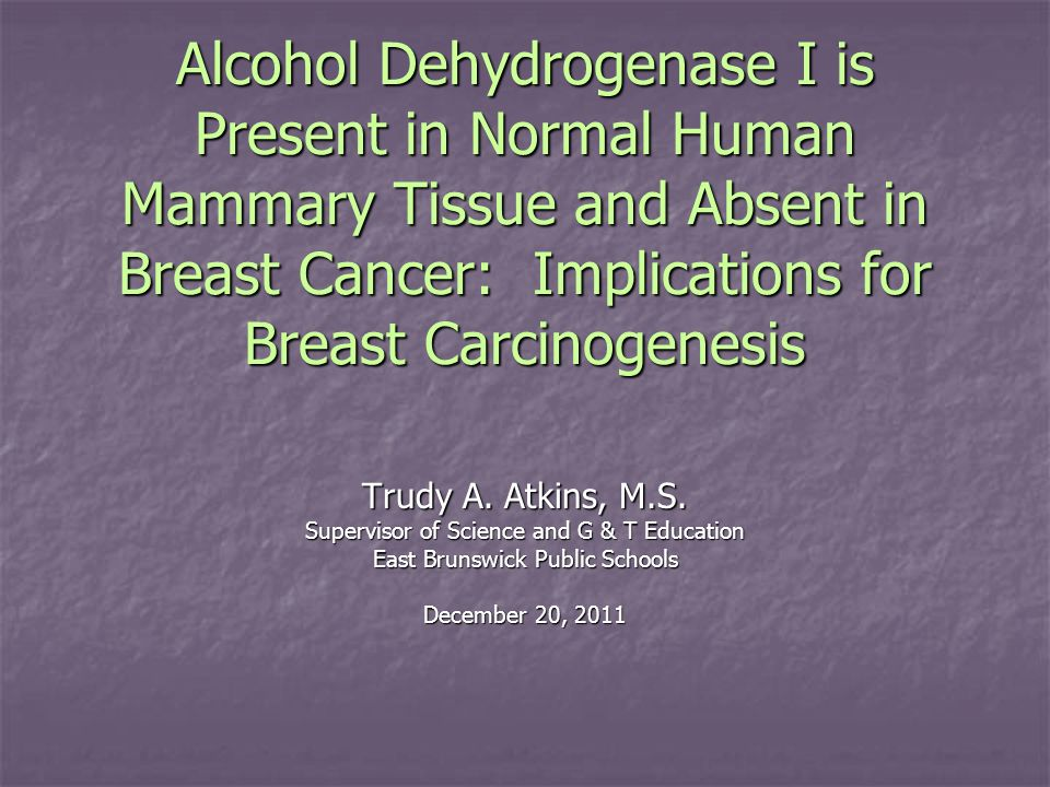 Alcohol Dehydrogenase I is Present in Normal Human Mammary Tissue and Absent in Breast Cancer: Implications for Breast Carcinogenesis