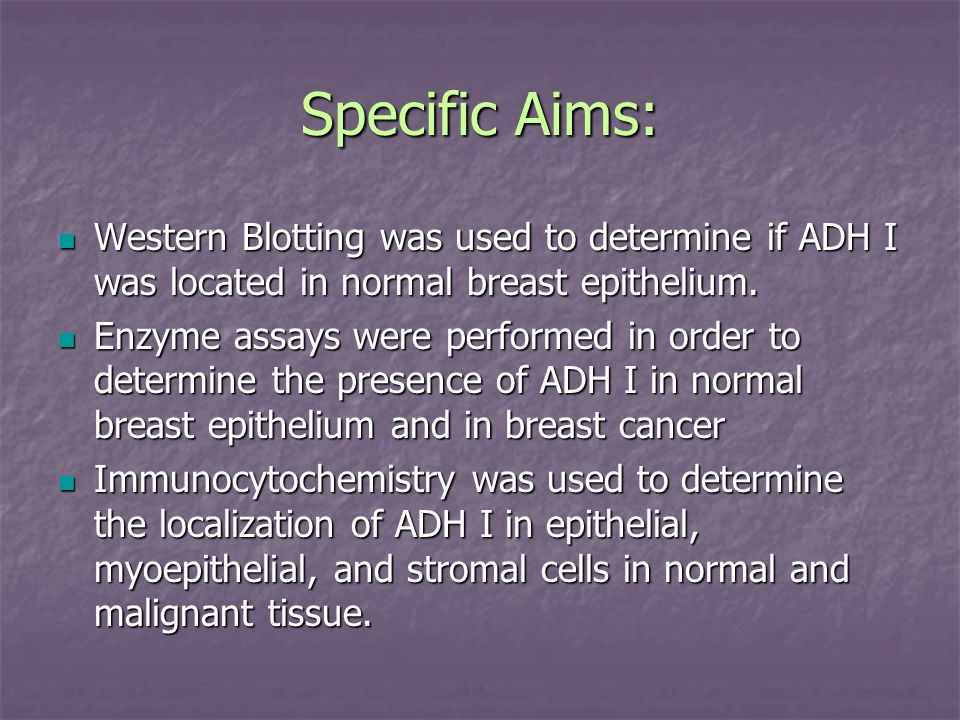 Specific Aims: Western Blotting was used to determine if ADH I was located in normal breast epithelium.