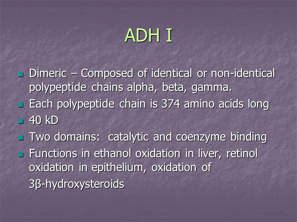 ADH I Dimeric – Composed of identical or non-identical polypeptide chains alpha, beta, gamma. Each polypeptide chain is 374 amino acids long.