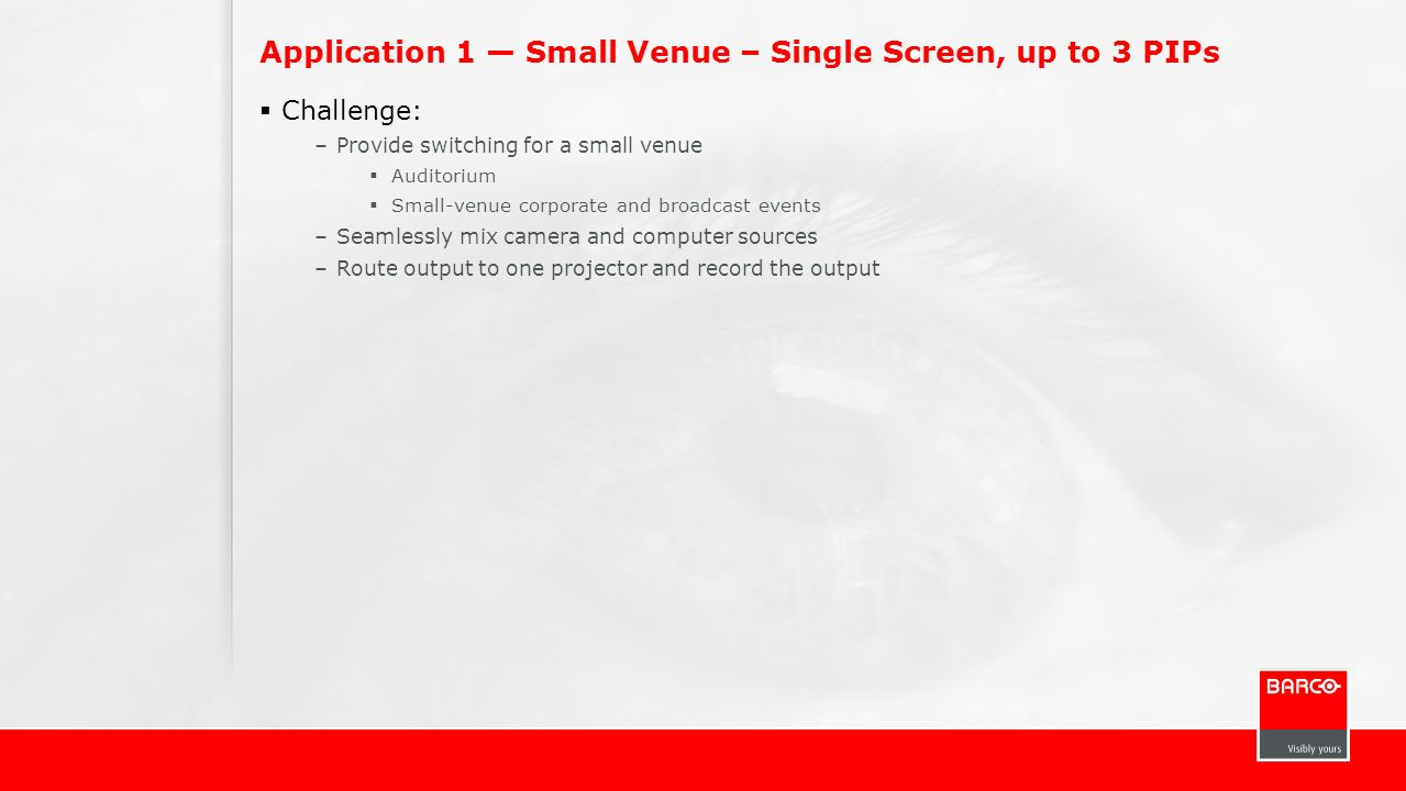 Application 1 — Small Venue – Single Screen, up to 3 PIPs