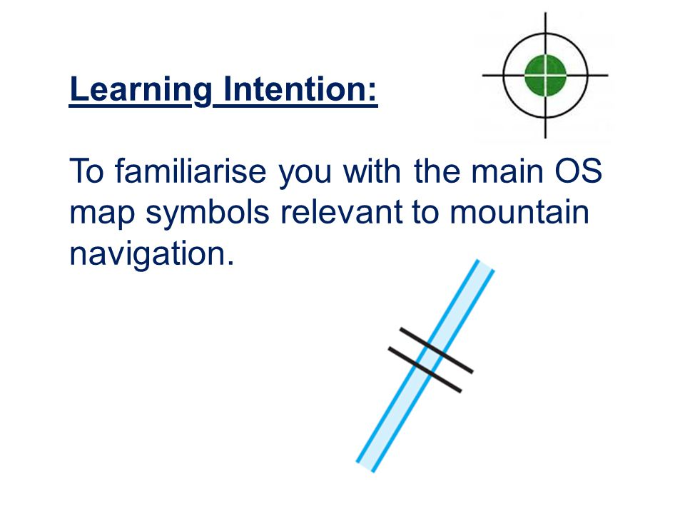Learning Intention: To familiarise you with the main OS map symbols relevant to mountain navigation.