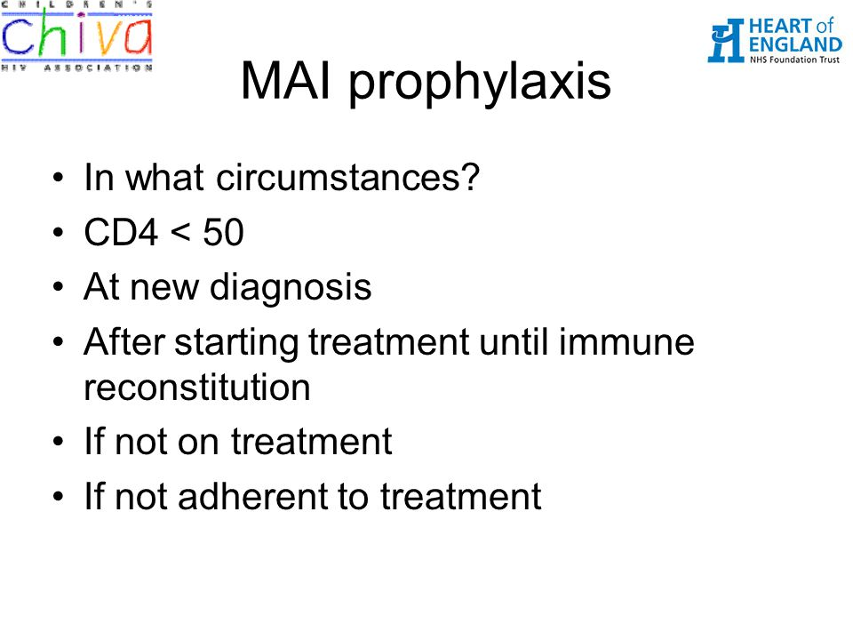 MAI prophylaxis In what circumstances CD4 < 50 At new diagnosis