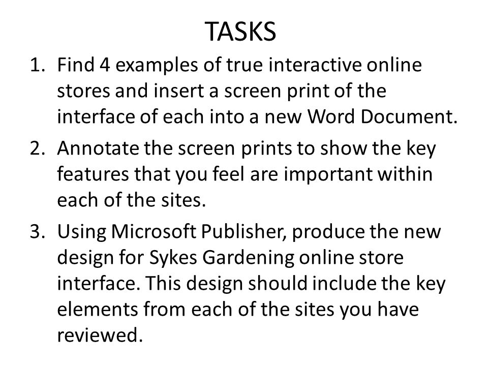 TASKS Find 4 examples of true interactive online stores and insert a screen print of the interface of each into a new Word Document.