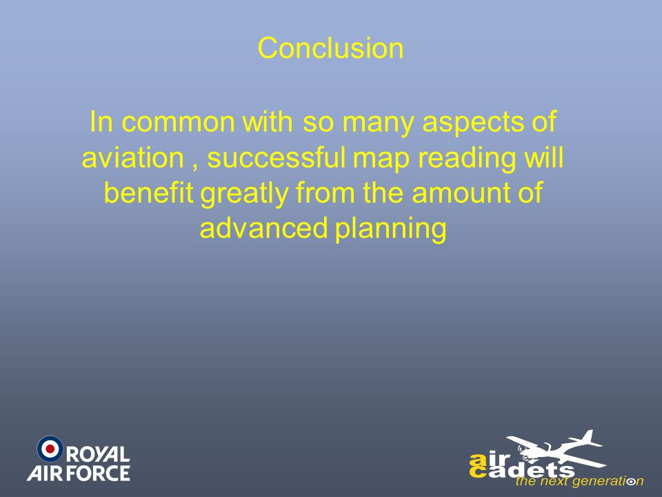 Conclusion In common with so many aspects of aviation , successful map reading will benefit greatly from the amount of advanced planning.