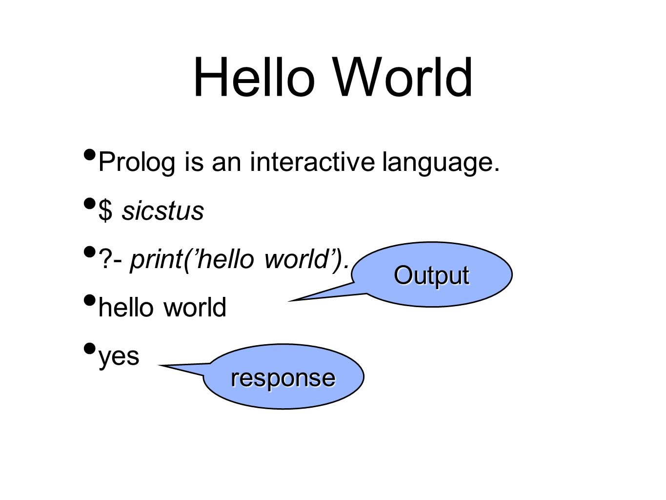 Hello World Prolog is an interactive language. $ sicstus