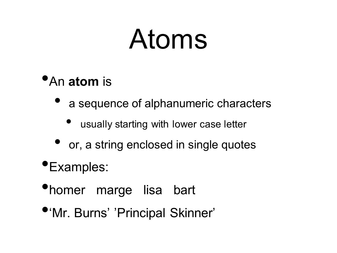 Atoms An atom is Examples: homer marge lisa bart