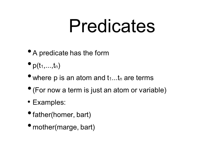 Predicates A predicate has the form p(t1,...,tn)