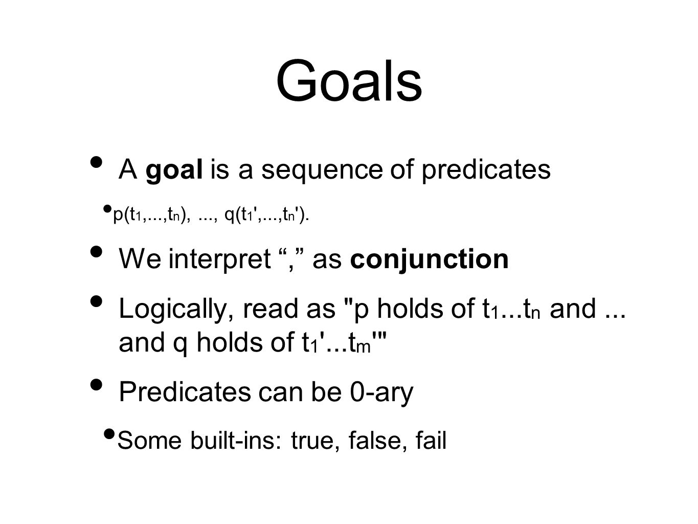 Goals A goal is a sequence of predicates