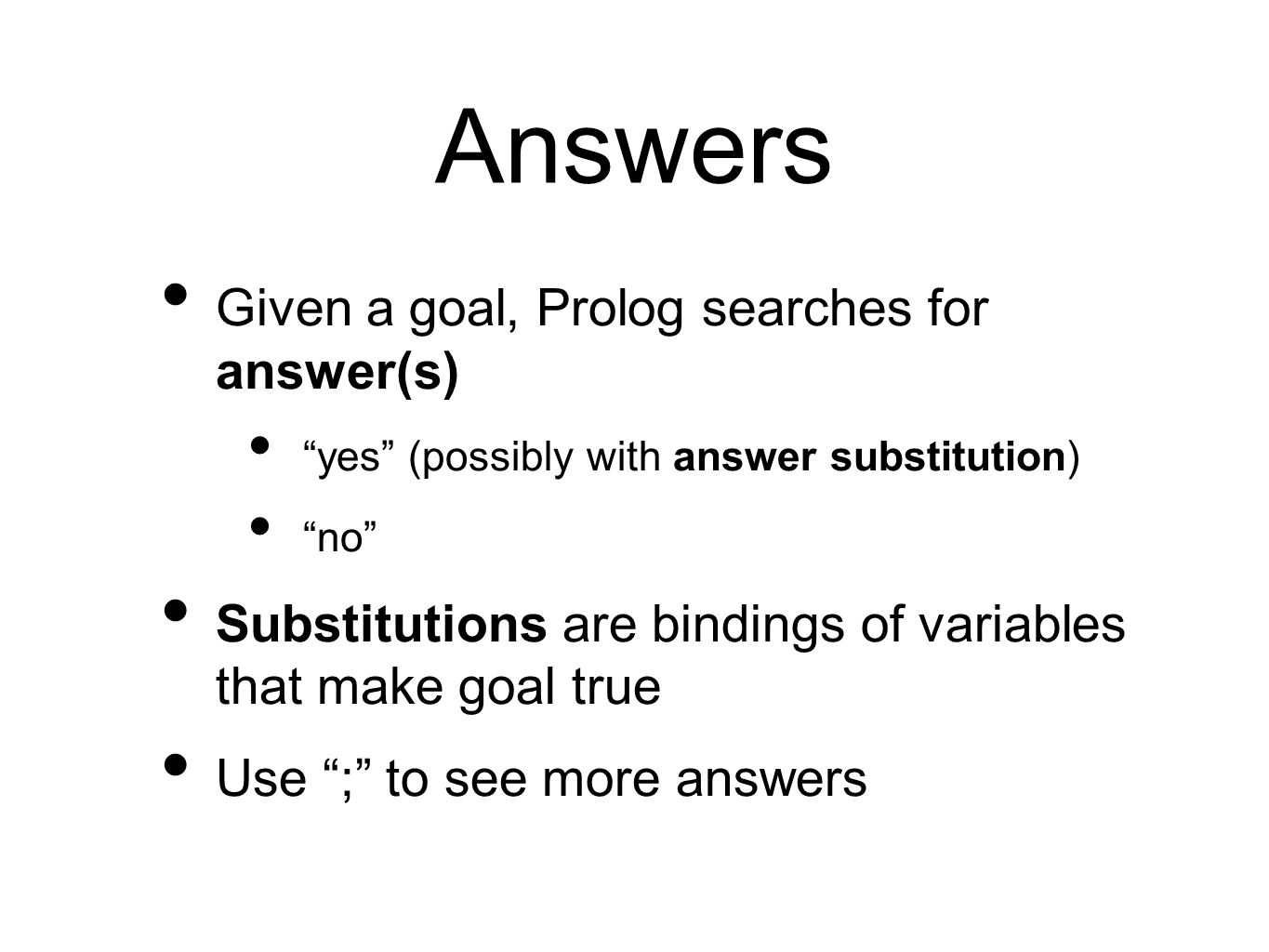 Answers Given a goal, Prolog searches for answer(s)