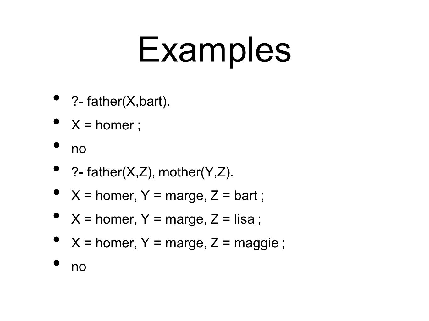 Examples - father(X,bart). X = homer ; no