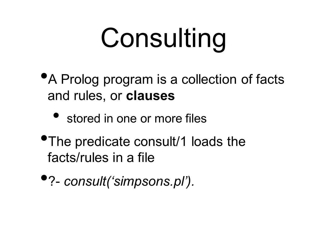Consulting A Prolog program is a collection of facts and rules, or clauses. stored in one or more files.