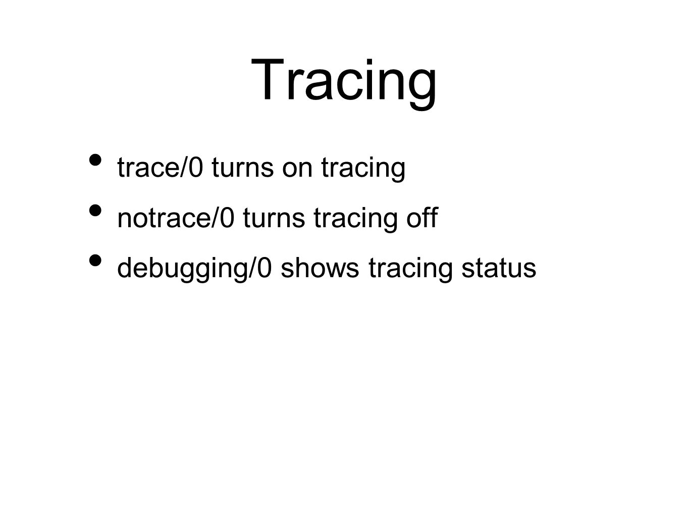 Tracing trace/0 turns on tracing notrace/0 turns tracing off